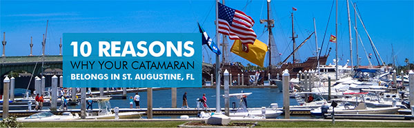 10 Reasons Why Your Catamaran Belongs in St. Augustine, FL!!!