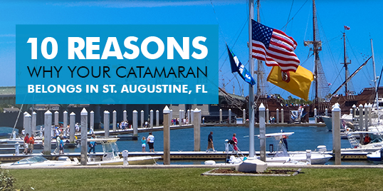 10 Reasons Why Your CATAMARAN Belongs in St. Augustine, FL!