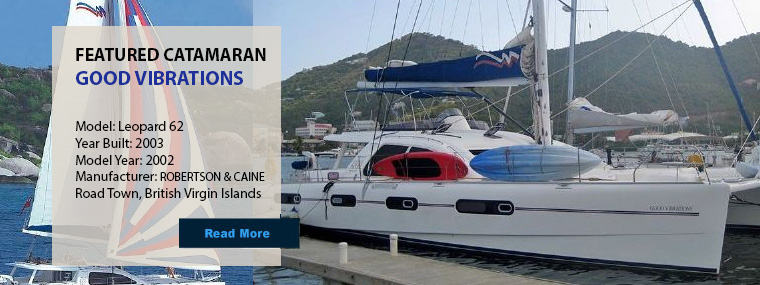 Featured - Catamarans GOOD VIBRATIONS, Manufacturer: ROBERTSON & CAINE, Model Year: 2002, Length: 62ft, Model: Leopard 62, Condition: Used, Listing Status: Catamaran for Sale, Price: USD 895000